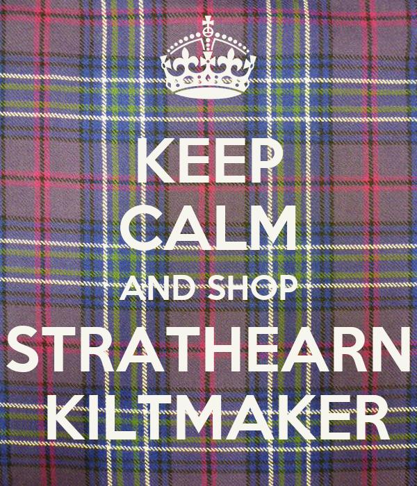 KEEP CALM AND SHOP STRATHEARN  KILTMAKER
