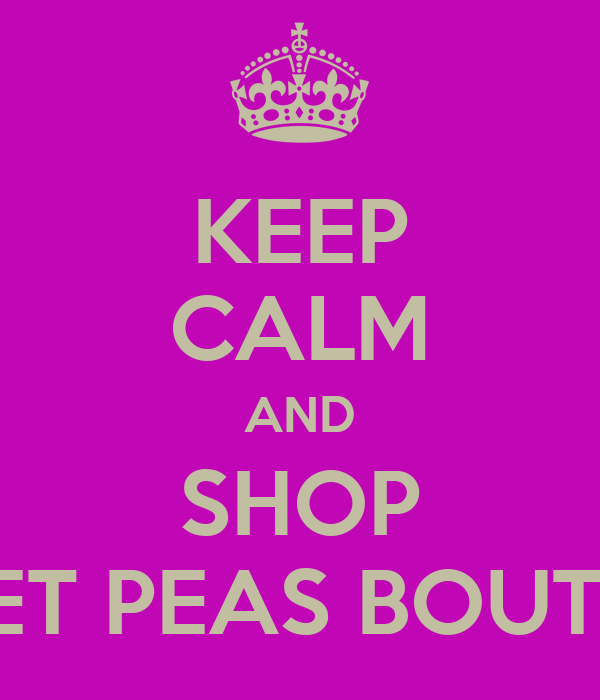 KEEP CALM AND SHOP SWEET PEAS BOUTIQUE