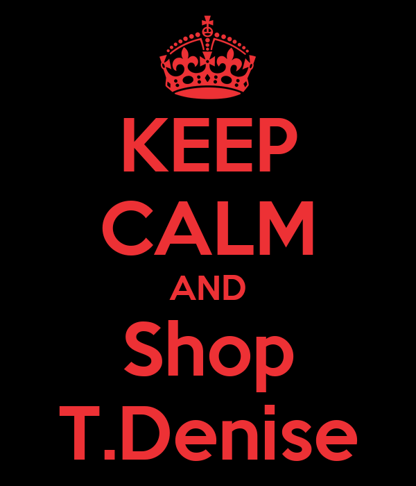 KEEP CALM AND Shop T.Denise