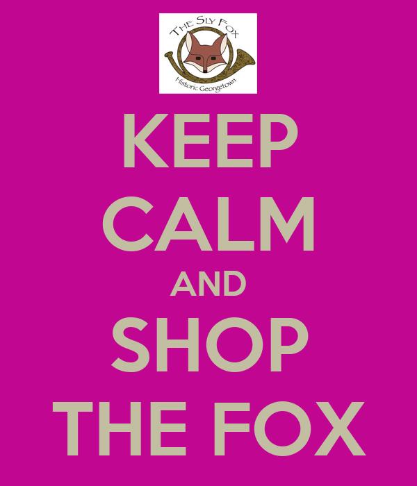 KEEP CALM AND SHOP THE FOX