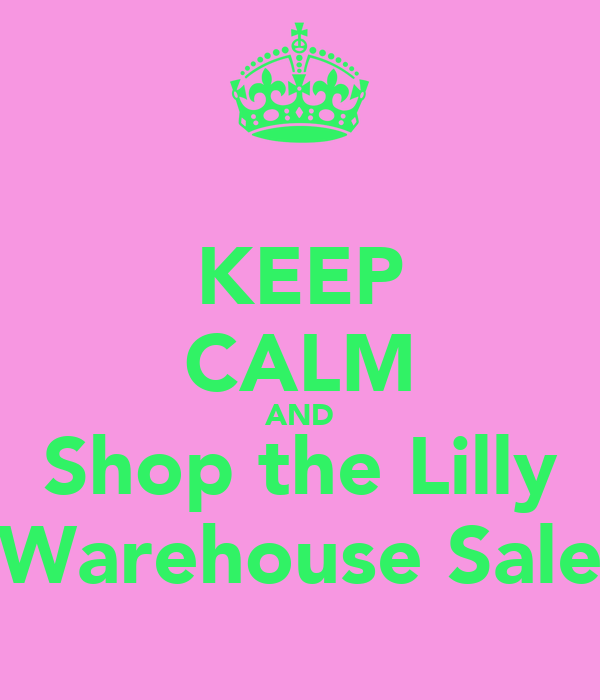 KEEP CALM AND Shop the Lilly Warehouse Sale