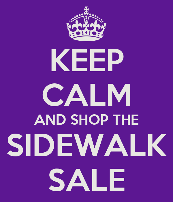 KEEP CALM AND SHOP THE SIDEWALK SALE