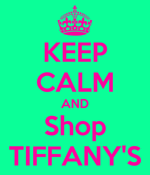 KEEP CALM AND Shop TIFFANY'S