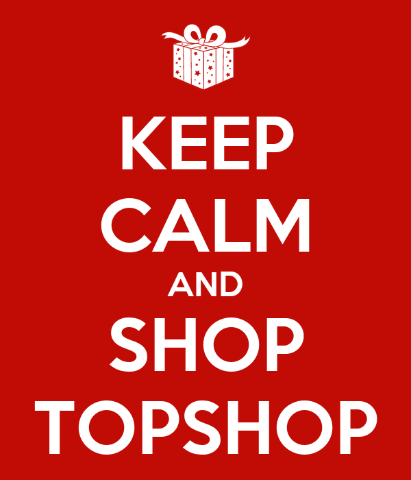 KEEP CALM AND SHOP TOPSHOP