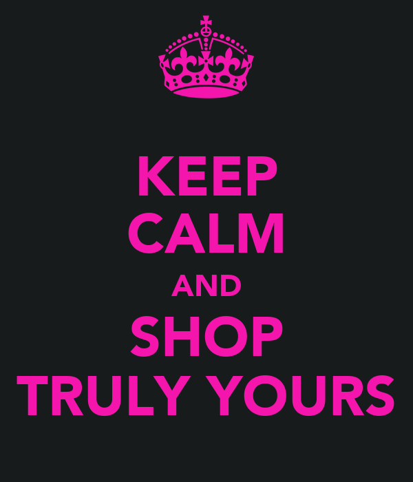 KEEP CALM AND SHOP TRULY YOURS