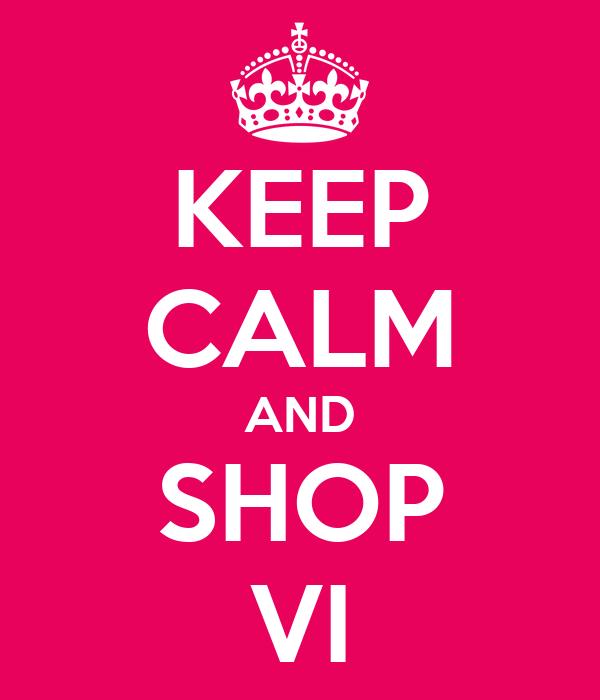 KEEP CALM AND SHOP VI