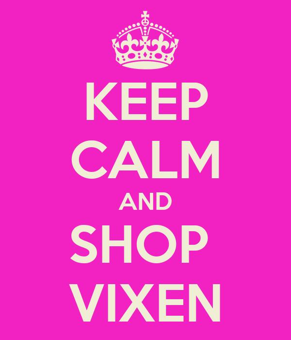 KEEP CALM AND SHOP  VIXEN