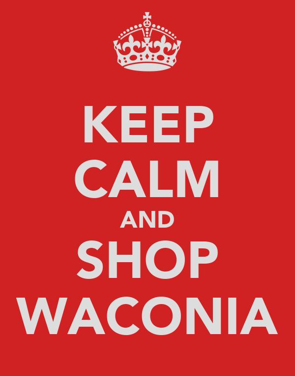 KEEP CALM AND SHOP WACONIA
