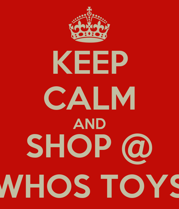 KEEP CALM AND SHOP @ WHOS TOYS