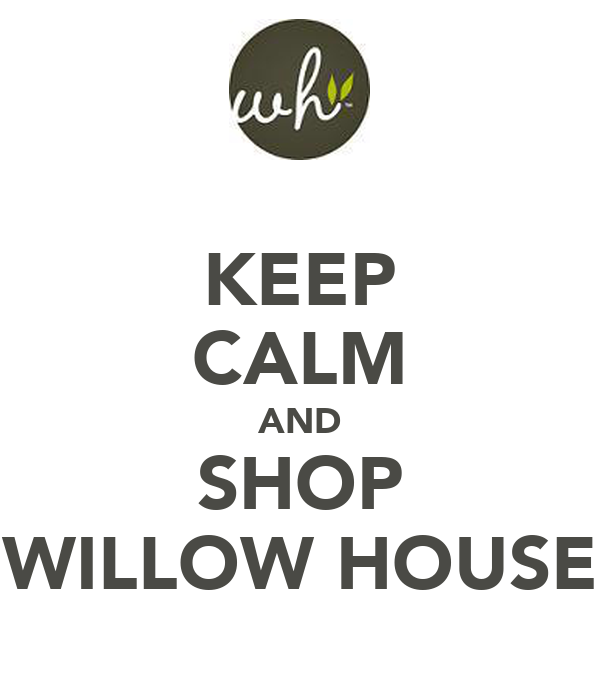 KEEP CALM AND SHOP WILLOW HOUSE