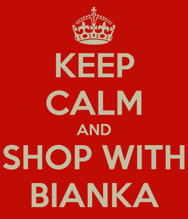 KEEP CALM AND SHOP WITH BIANKA