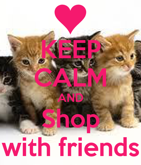KEEP CALM AND Shop with friends