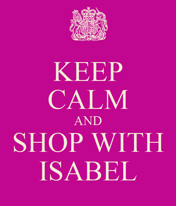 KEEP CALM AND SHOP WITH ISABEL