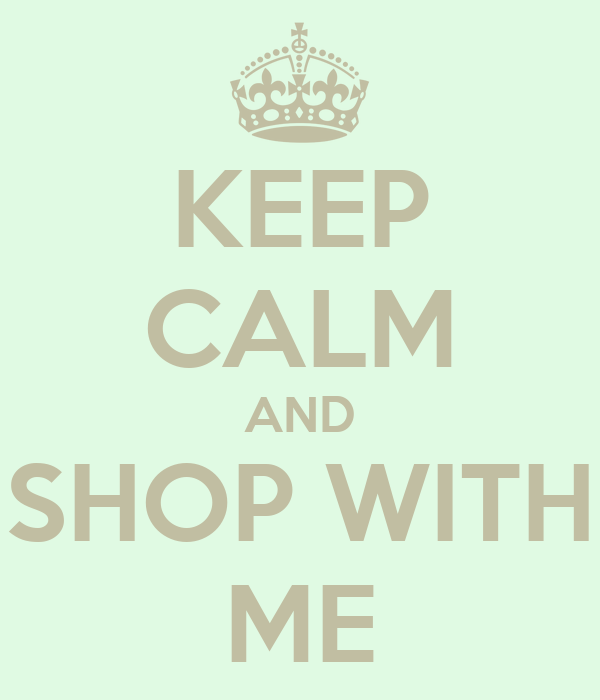 KEEP CALM AND SHOP WITH ME