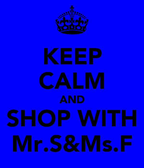 KEEP CALM AND SHOP WITH Mr.S&Ms.F