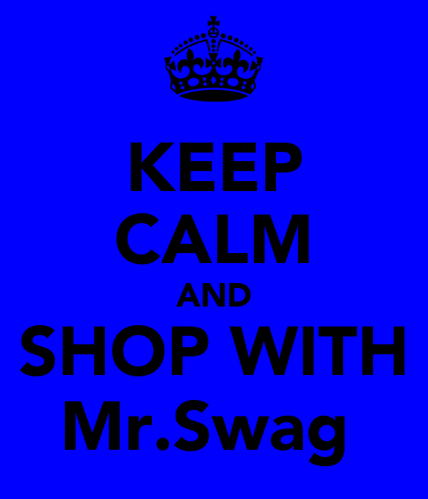 KEEP CALM AND SHOP WITH Mr.Swag