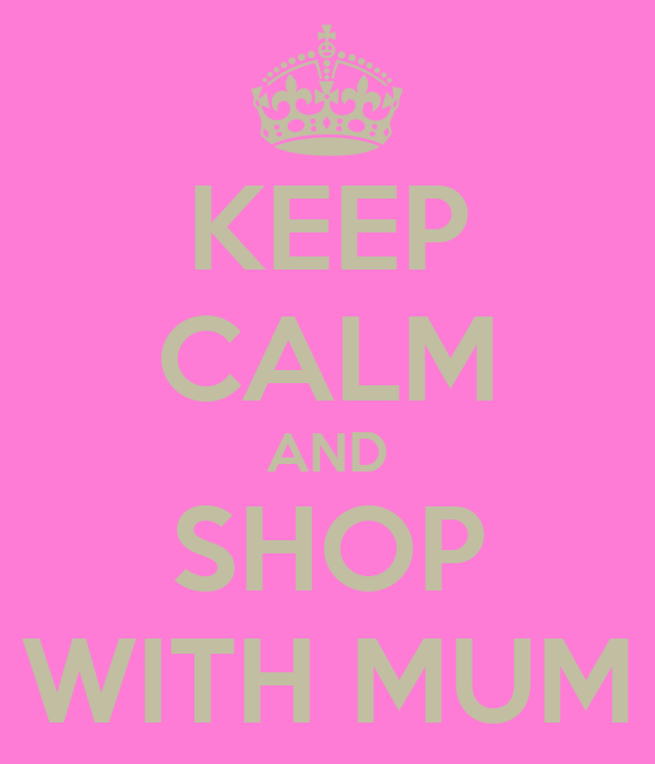 KEEP CALM AND SHOP WITH MUM
