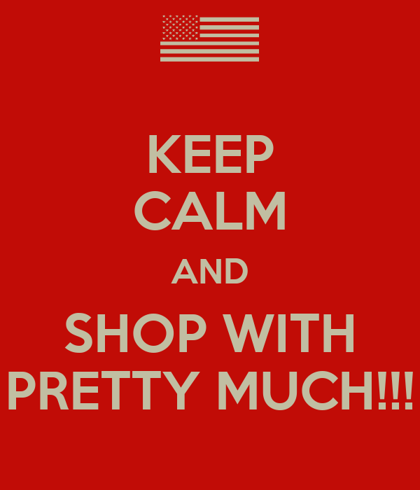 KEEP CALM AND SHOP WITH PRETTY MUCH!!!