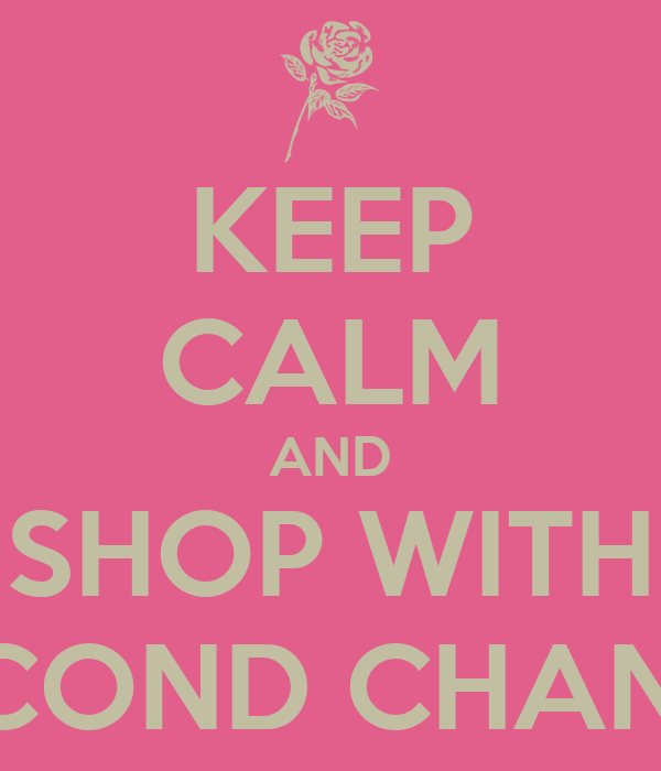 KEEP CALM AND SHOP WITH SECOND CHANCE