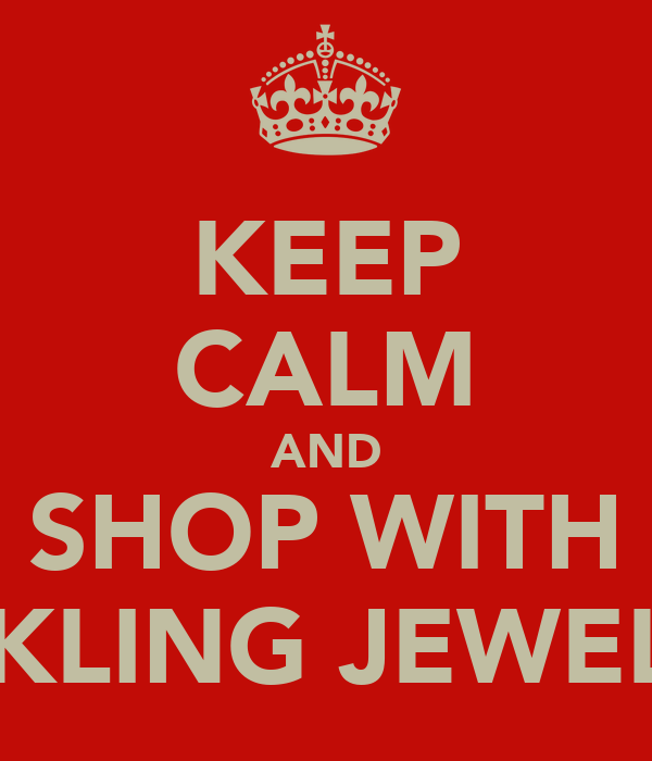 KEEP CALM AND SHOP WITH SPARKLING JEWELLERY