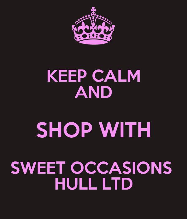 KEEP CALM AND SHOP WITH SWEET OCCASIONS  HULL LTD