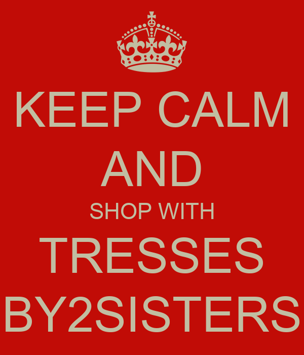 KEEP CALM AND SHOP WITH TRESSES BY2SISTERS