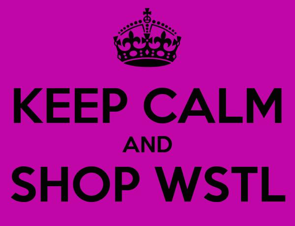 KEEP CALM AND SHOP WSTL