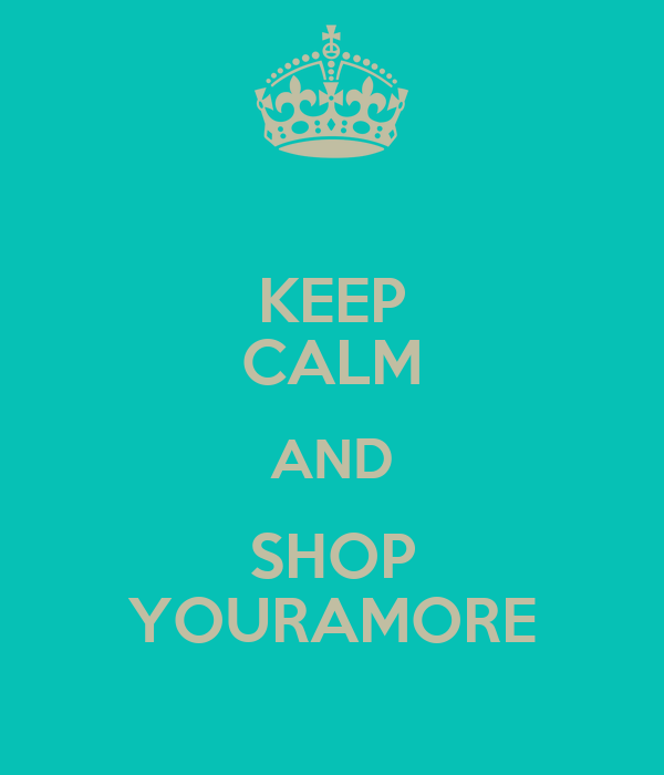 KEEP CALM AND SHOP YOURAMORE