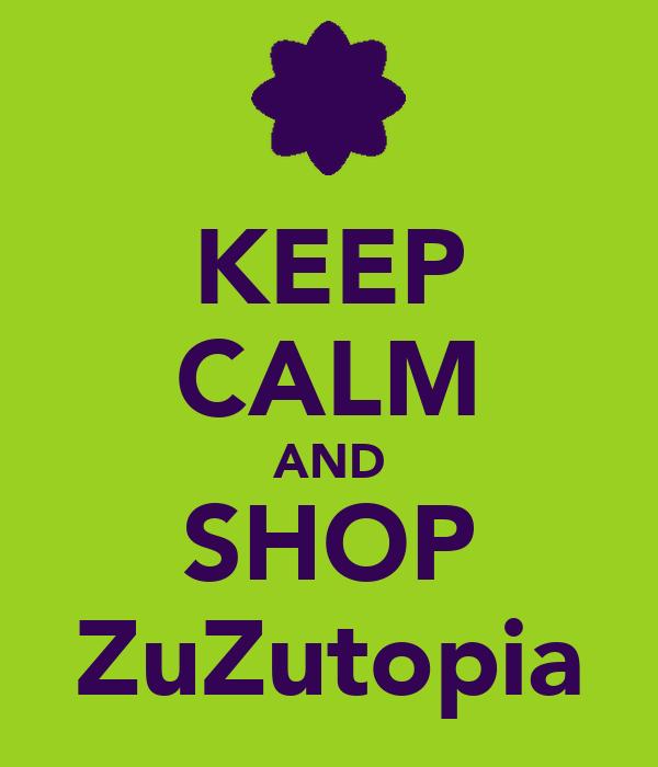 KEEP CALM AND SHOP ZuZutopia
