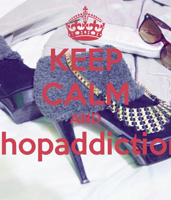 KEEP CALM AND shopaddiction