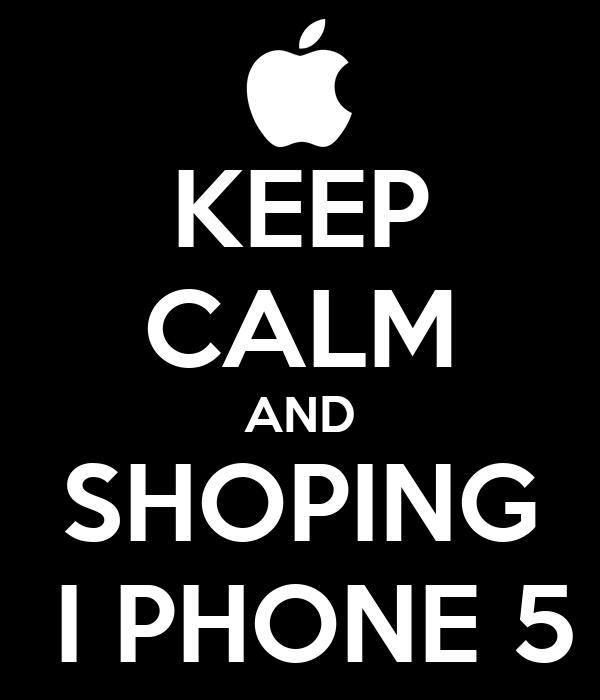 KEEP CALM AND SHOPING  I PHONE 5