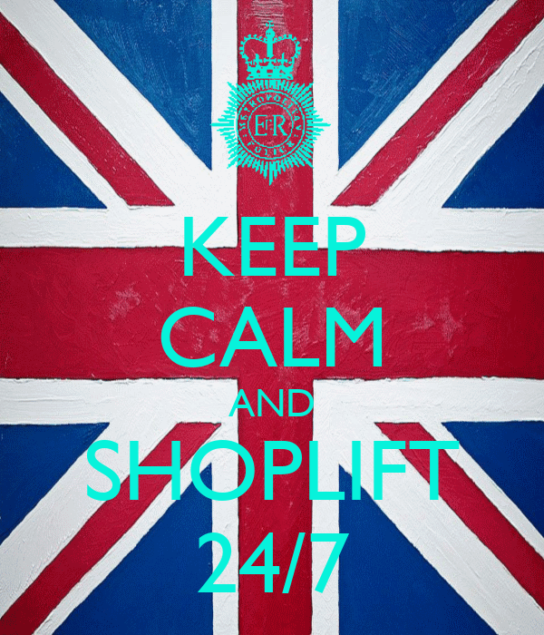 KEEP CALM AND SHOPLIFT 24/7