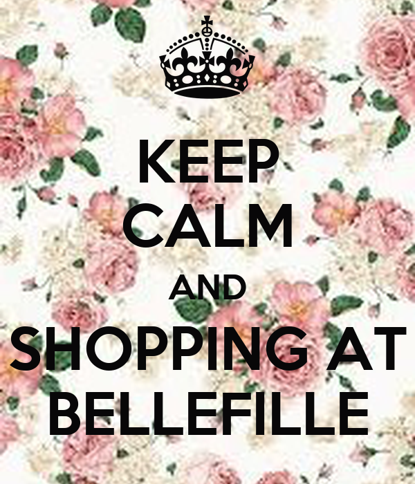 KEEP CALM AND SHOPPING AT BELLEFILLE