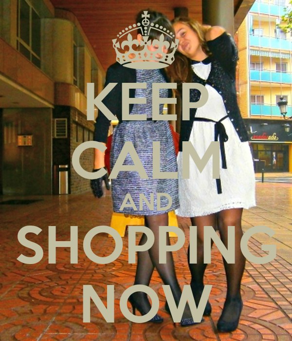 KEEP CALM AND SHOPPING NOW