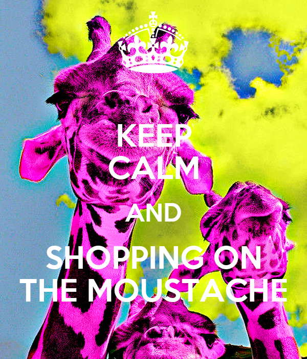 KEEP CALM AND SHOPPING ON THE MOUSTACHE