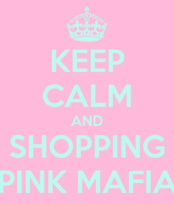 KEEP CALM AND SHOPPING PINK MAFIA