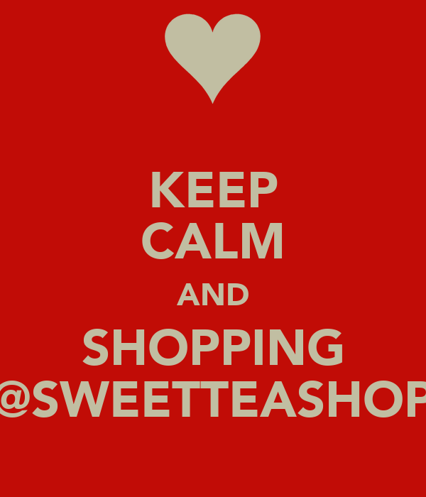 KEEP CALM AND SHOPPING @SWEETTEASHOP