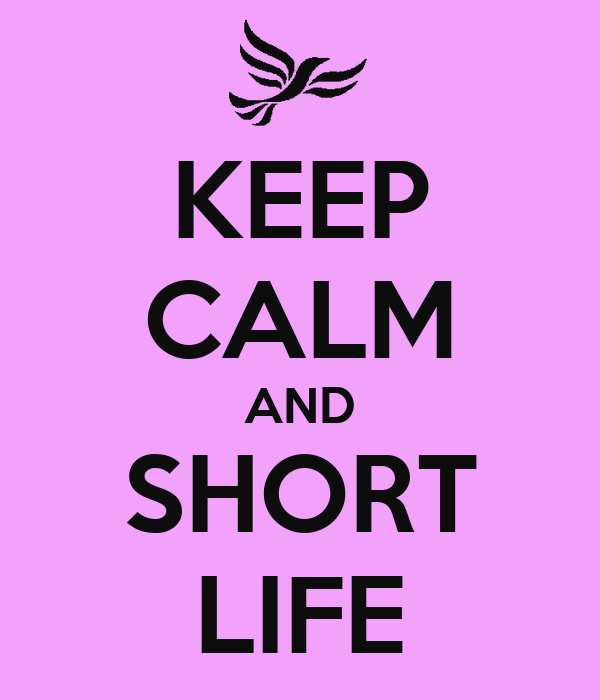 KEEP CALM AND SHORT LIFE