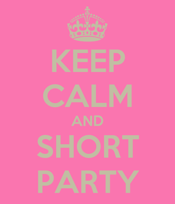 KEEP CALM AND SHORT PARTY