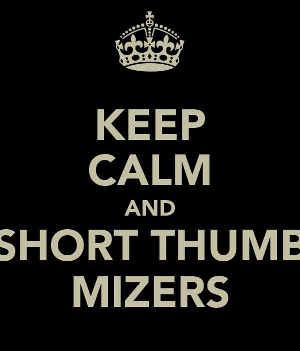 KEEP CALM AND SHORT THUMB MIZERS