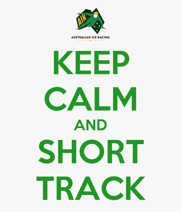 KEEP CALM AND SHORT TRACK