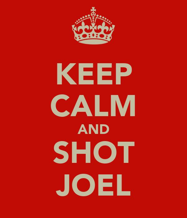 KEEP CALM AND SHOT JOEL