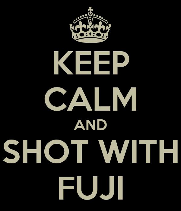 KEEP CALM AND SHOT WITH FUJI