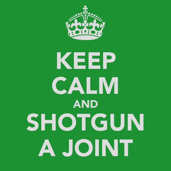 KEEP CALM AND SHOTGUN A JOINT