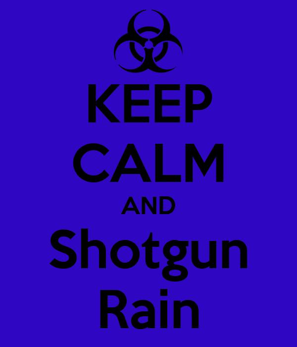 KEEP CALM AND Shotgun Rain