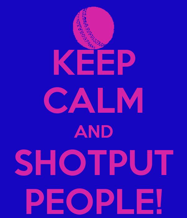 KEEP CALM AND SHOTPUT PEOPLE!