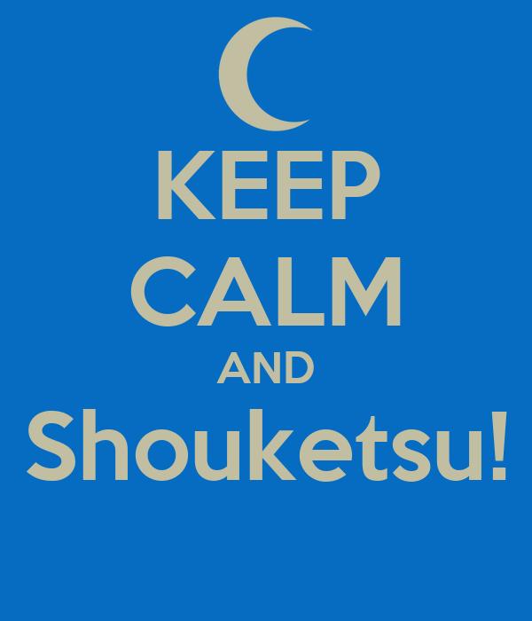 KEEP CALM AND Shouketsu!