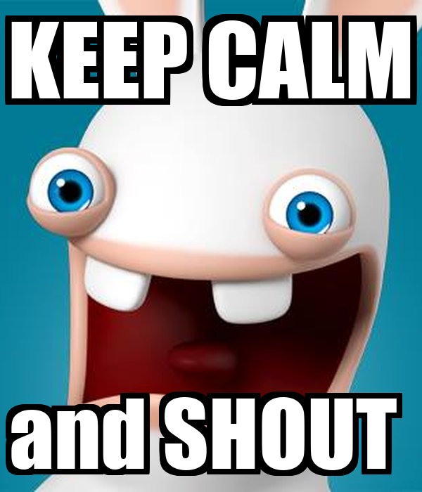 KEEP CALM and SHOUT