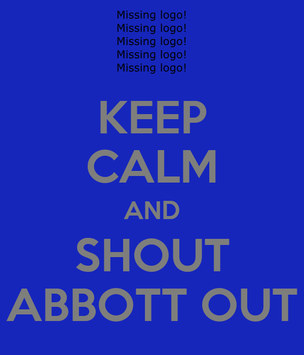 KEEP CALM AND SHOUT ABBOTT OUT
