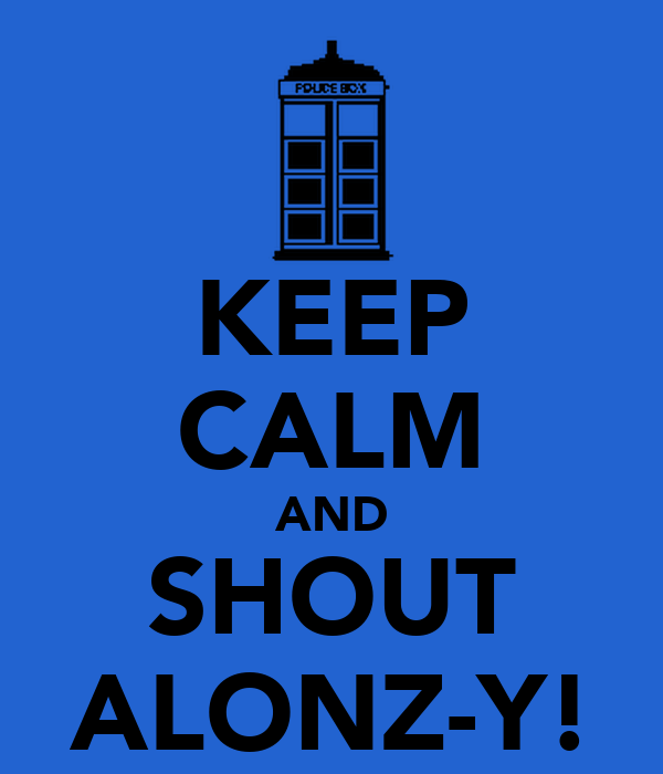 KEEP CALM AND SHOUT ALONZ-Y!